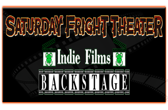 Indie Films Backstage and Saturday Fright Theater